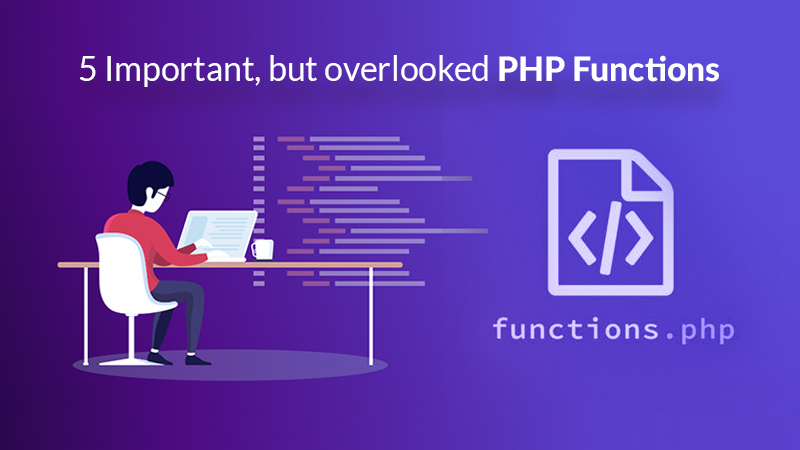 5 Important, but overlooked PHP Functions